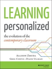 Learning Personalized - The Evolution of the Contemporary Classroom ebook by Allison Zmuda,Diane Ullman,Greg Curtis