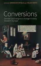 Conversions - Gender and Religious Change in Early Modern Europe ebook by Simon Ditchfield, Helen Smith