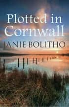 Plotted in Cornwall ebook by Janie Bolitho