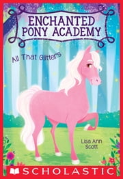 All That Glitters (Enchanted Pony Academy #1) ebook by Lisa Ann Scott