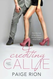 Crediting Callie: Part two - Crediting Callie, #2 ebook by Paige Rion