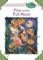 Disney Fairies: Fira and the Full Moon ebook by Gail Herman