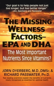 The Missing Wellness Factors: EPA and Dha - The Most Important Nutrients Since Vitamins? ebook by Jorn Dyerberg,Jrn Dyerberg,Richard Passwater