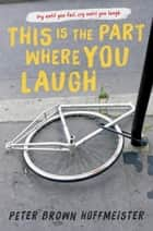 This is the Part Where You Laugh ebook by Peter Brown Hoffmeister