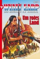 Wyatt Earp 10 - Western - Um rotes Land ebook by William Mark