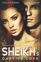 The Sheikh's Captive Love ebook by Holly Rayner, Lara Hunter