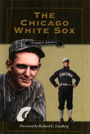 The Chicago White Sox ebook by Warren Brown