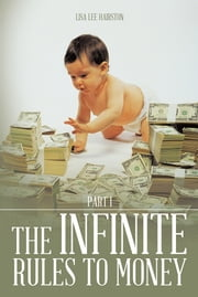 THE INFINITE RULES TO MONEY - PART 1 ebook by LISA LEE HAIRSTON