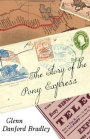 The Story of the Pony Express ebook by Glenn Danford Bradley