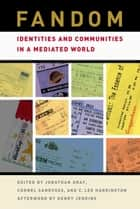 Fandom - Identities and Communities in a Mediated World ebook by Jonathan Gray, Cornel Sandvoss, C. Lee Harrington