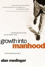 Growth into Manhood - Resuming the Journey ebook by Alan Medinger