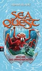 Sea Quest - Arachne, das Spinnenmonster - Band 5 ebook by Adam Blade, Christine Gallus