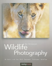 Wildlife Photography - On Safari with your DSLR: Equipment, Techniques, Workflow ebook by Uwe Skrzypczak