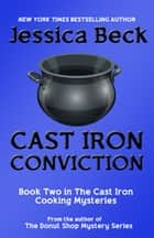 Cast Iron Conviction ebook by Jessica Beck