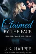Claimed by the Pack ebook by J.K. Harper