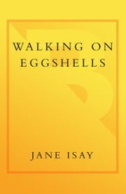 Walking on Eggshells - Navigating the Delicate Relationship Between Adult Children and Parents ebook by Jane Isay
