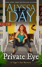 PRIVATE EYE - Tiger's Eye Mysteries eBook by Alyssa Day