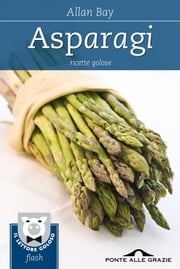 Asparagi - Ricette golose ebook by Allan Bay
