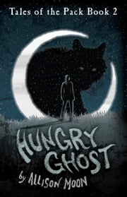 Hungry Ghost (Tales of the Pack Book 2) ebook by Allison Moon
