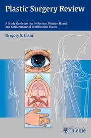 Plastic Surgery Review - A Study Guide for the In-Service, Written Board, and Maintenance of Certification Exams ebook by