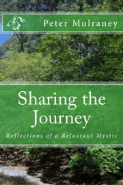 Sharing the Journey - Reflections of a Reluctant Mystic ebook by Peter Mulraney