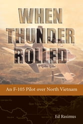When Thunder Rolled - An F-105 Pilot over North Vietnam ebook by Ed Rasimus