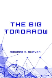 The Big Tomorrow ebook by Richard S. Shaver