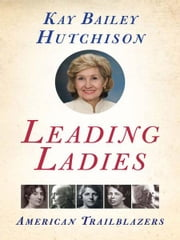 Leading Ladies ebook by Kay Bailey Hutchison