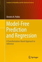 Model-Free Prediction and Regression - A Transformation-Based Approach to Inference ebook by Dimitris N. Politis
