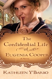The Confidential Life of Eugenia Cooper - A Novel ebook by Kathleen Y'Barbo