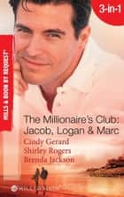 The Millionaire's Club: Jacob, Logan and Marc: Black-Tie Seduction / Less-than-Innocent Invitation / Strictly Confidential Attraction (Mills & Boon Spotlight) ebook by Cindy Gerard, Shirley Rogers, Brenda Jackson