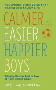 Calmer, Easier, Happier Boys - The revolutionary programme that transforms family life ebook by Noel Janis-Norton