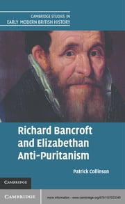 Richard Bancroft and Elizabethan Anti-Puritanism ebook by Patrick Collinson