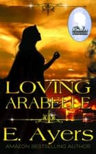 Loving Arabelle ebook by E Ayers