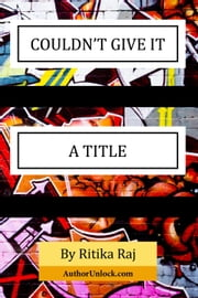 Couldn't Give it a Title ebook by Ritika Raj
