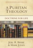 A Puritan Theology ebook by Joel R. Beeke