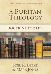 A Puritan Theology - Doctrine for Life ebook by Joel R. Beeke