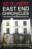 East End Chronicles ebook by Ed Glinert
