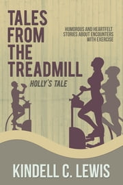 Tales From The Treadmill - Holly's Tale (Book 2) ebook by Kindell C Lewis