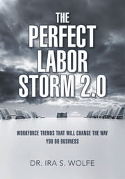 The Perfect Labor Storm 2.0 ebook by Dr. Ira S. Wolfe