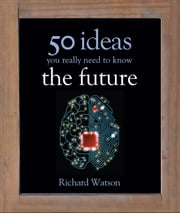 50 Future Ideas You Really Need to Know ebook by Richard Watson