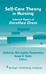 Self- Care Theory in Nursing - Selected Papers of Dorothea Orem ebook by Katherine Renpenning, MScN,Susan Gebhardt Taylor, MSN, PhD, FAAN