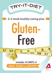 Try-It Diet: Gluten-Free: A two-week healthy eating plan - A two-week healthy eating plan ebook by Editors of Adams Media