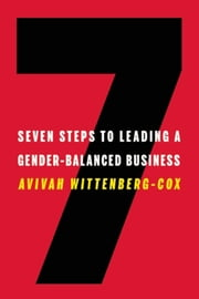 Seven Steps to Leading a Gender-Balanced Business ebook by Avivah Wittenberg-Cox