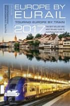 Europe by Eurail 2017 - Touring Europe by Train ebook by Laverne Ferguson-Kosinski, Darren Price