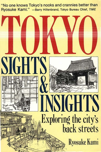 Tokyo Sights and Insights - Exploring the City's Back Streets ebook by Ryosuke Kami