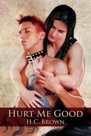 Hurt Me Good ebook by H.C. Brown