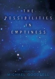 The Possibilities in Emptiness - A meditation on the mystery of existence in a universe reluctant to unfold itself ebook by Michael Goodsell