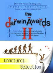 The Darwin Awards II - Unnatural Selection ebook by Wendy Northcutt