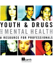 Youth & Drugs and Mental Health - A Resource for Professionals ebook by Elsbeth Tucker, MSW